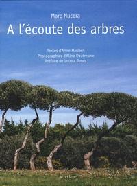 Marc Nucera et Anne Hauben - A l'écoute des arbres.