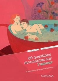 Marc Olano - 60 questions étonnantes sur l'amour et les réponses qu'y apporte la science.