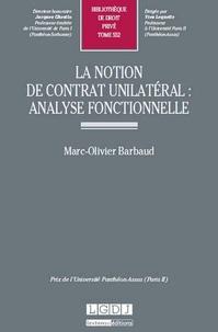 La notion de contrat unilatéral- Analyse fonctionnelle - Marc-Olivier Barbaud |