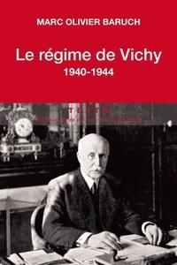Marc-Olivier Baruch - Le régime de Vichy - 1940-1944.