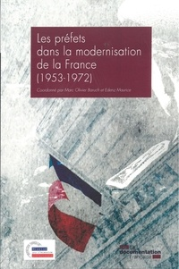 Marc-Olivier Baruch et Edenz Maurice - Les préfets dans la modernisation de la France (1953-1972).