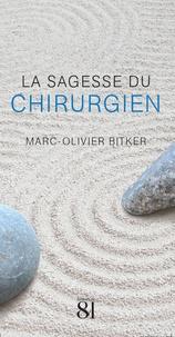 Marc-Olivier Bitker - La sagesse du chirurgien.