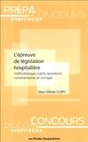 Marc-Olivier Clery - L'épreuve de législation hospitalière - Méthodologie, sujets, questions, commentaires et corrigés.