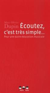 Marc-Olivier Dupin - Ecoutez, c'est très simple... - Pour une autre éducation musicale.