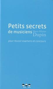 Marc-Olivier Dupin - Petits secrets de musiciens - Pour réussier examens et concours.