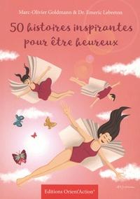 Marc-Olivier Goldmann et Emeric Lebreton - 50 histoires inspirantes pour être heureux.