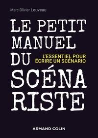 Marc-Olivier Louveau - Le petit manuel du scénariste - L'essentiel pour écrire un scénario.