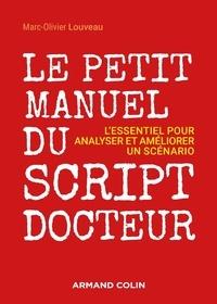 Marc-Olivier Louveau - Le petit manuel du script docteur - L'essentiel pour analyser et améliorer un scénario.
