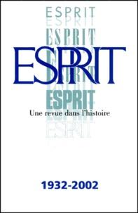 Marc-Olivier Padis et Joël Roman - Esprit. - Une revue dans l'histoire 1932-2002.