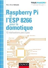 Marc-Olivier Schwartz - Raspberry Pi et l'ESP 8266 pour la domotique - 12 réalisations pas à pas.
