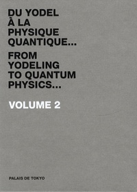 Marc-Olivier Wahler et Mark Alizart - Du yodel à la physique quantique... - Volume 2, Palais de Tokyo 2008 A-Z.