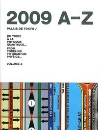 Marc-Olivier Wahler et Mark Alizart - Du yodel à la physique quantique... - Volume 3, Palais de Tokyo 2009 A-Z.