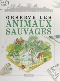Marc Ollantey et François Jeannequin - Observe les animaux sauvages.
