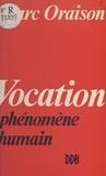Marc Oraison - Vocation - Phénomène humain.