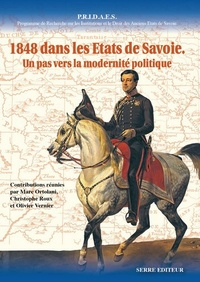 Marc Ortolani et Christophe Roux - 1848 dans les Etats de Savoie - Un pas vers la modernité politique.