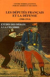 Marc Ortolani - Les députés français et la défense 1900-1914 - Etudes des débats à la Chambre.