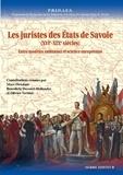 Marc Ortolani et Bénédicte Decourt-Hollender - Les juristes des Etats de Savoie (XVIe-XIXe siècles) - Entre modèles nationaux et science européenne.