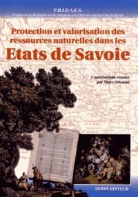 Marc Ortolani - Protection et valorisation des ressources naturelles dans les Etats de Savoie du Moyen Age au XIXe siècle - Contribution à une histoire du développement durable.