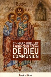 Marc Ouellet - Présence et action de Dieu communion - Au coeur du concile Vatican II.