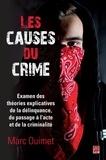 Marc Ouimet - Les causes du crime - Examen des théories explicatives de la délinquance, du passage à l'acte et de la criminalité.