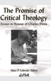Marc P. Lalonde - The Promise of Critical Theology - Essays in Honour of Charles Davis.
