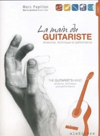 Marc Papillon - La main du guitariste : anatomie, technique et performance - The guitarist's hand : anatomy, technique and performance.