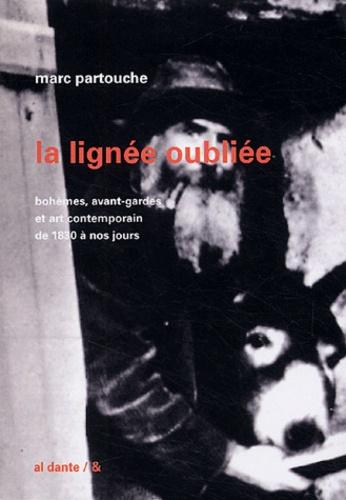 Marc Partouche - La Lignée oubliée - Bohèmes, avant-gardes et art contemporain de 1830 à nos jours.