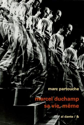 Marc Partouche - Marcel Duchamp - Sa vie, même.