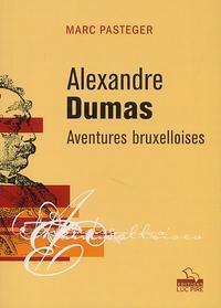 Marc Pasteger - Alexandre Dumas. - Aventures bruxelloises.