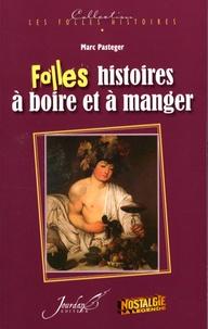 Marc Pasteger - Folles histoires à boire et à manger.