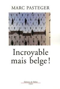 Marc Pasteger - Incroyable mais belge !.