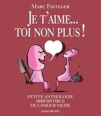 Marc Pasteger - Je t'aime... Toi non plus ! - Petite anthologie irrésistible de l'amour vache.