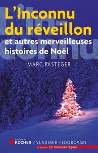 Marc Pasteger - L'inconnu de réveillon - Et autres merveilleuses histoires de Noël.