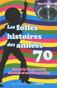 Marc Pasteger - Les folles histoires des années 70.