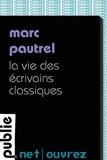 Marc Pautrel - Ouvrez...  : La vie des écrivains classiques - le roman, la lecture, la biographie et l'écriture: réflexion côté table de travail -et de l'écrivain dans le rôle de celui qui fait entrer les paquebots en bouteille.