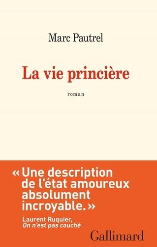 La vie princière - Marc Pautrel - Format ePub - 9782072752643 - 7,49 €