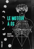 Marc Pautrel - Le moteur à os - le récit bref pour entamer la porosité du réel.