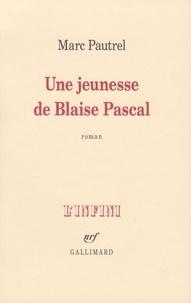 Marc Pautrel - Une jeunesse de Blaise Pascal.
