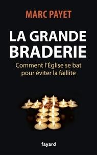Marc Payet - La grande braderie - Comment l'Église se bat pour éviter la faillite.