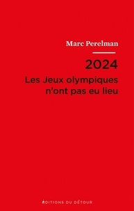 Marc Perelman - 2024 - Les Jeux olympiques n'ont pas eu lieu - Suivi de Vingt et une thèses sur le siècle du sport.