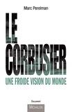 Marc Perelman - Le Corbusier - Une froide vison du monde.