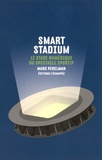 Marc Perelman - Smart stadium - Le stade numérique du spectacle sportif.