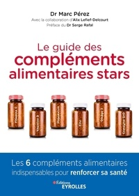 Marc Pérez - Le guide des compléments alimentaires stars - Vitamine C, vitamine D, magnésium, zinc, oméga-3 et coenzyme Q10, les 6 compléments alimentaires indispensables pour renforcer sa santé.