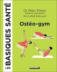 Marc Pérez et Alix Lefief-Delcourt - Les basiques santé ostéo-gym.