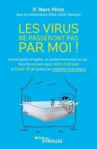 Marc Pérez et Alix Lefief-Delcourt - Les virus ne passeront pas par moi ! - Les bons gestes d'hygiène, un système immunitaire au top... Tous les conseils pour éviter d'attraper la Covid-19 (et toutes les maladies hivernales !).