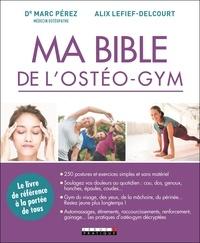 Marc Pérez et Alix Lefief-Delcourt - Ma bible de l'ostéo-gym.