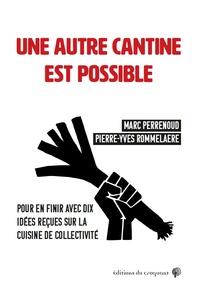 Marc Perrenoud et Pierre-Yves Rommelaere - Une autre cantine est possible - Pour en finir avec 10 idées reçues sur la cuisine de collectivité.