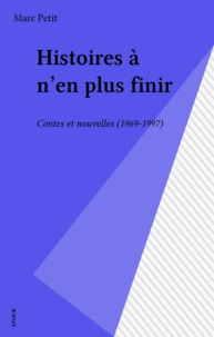 Marc Petit - Histoires à n'en plus finir - Contes et nouvelles, 1969-                                                                                1997.