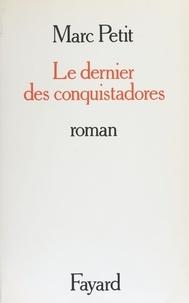 Marc Petit - Le Dernier des conquistadors.