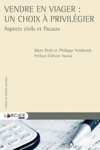 Marc Petit et Philippe Verdonck - Vendre en viager : un choix à privilégier - Aspects civils et fiscaux.